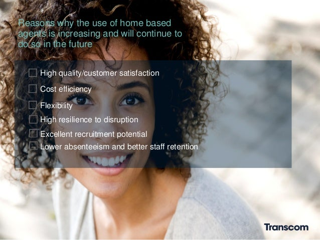 Reasons why the use of home basedagents is increasing and will continue todo so in the futureHigh quality/customer satisfa...