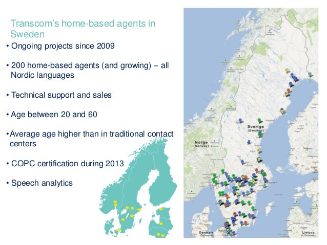 Transcom's home-based agents inSweden• Ongoing projects since 2009• 200 home-based agents (and growing) – allNordic langua...