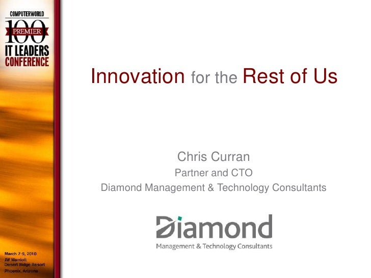 Innovation for the Rest of Us                  Chris Curran               Partner and CTO  Diamond Management & Technology...