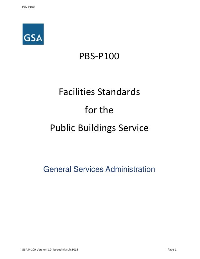PBS-P100 PBS-P100 Facilities Standards for the Public Buildings Service General Services Administration GSA P-100 Version ...