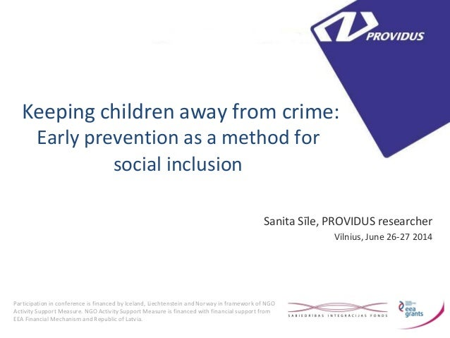 Keeping children away from crime:  Early prevention as a method for social inclusion  Sanita Sīle, PROVIDUS researcher  Vi...