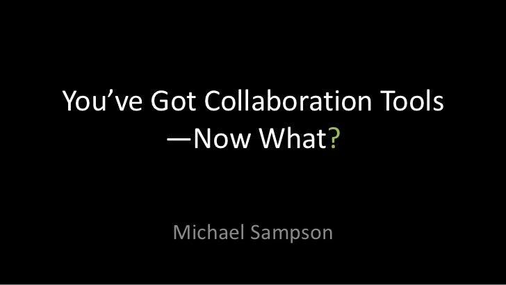 You've Got Collaboration Tools—Now What?<br />Michael Sampson<br />