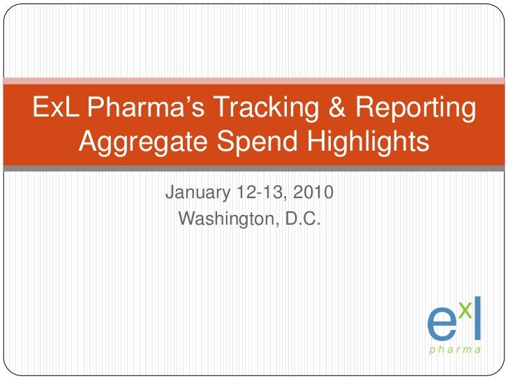January 12-13, 2010<br />Washington, D.C.<br />ExLPharma's Tracking & Reporting Aggregate Spend Highlights<br />