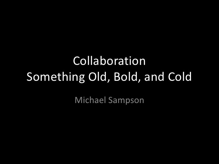 CollaborationSomething Old, Bold, and Cold        Michael Sampson