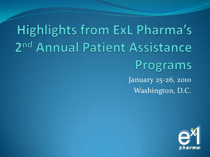 Highlights from ExLPharma's 2nd Annual Patient Assistance Programs<br />January 25-26, 2010<br />Washington, D.C.<br />