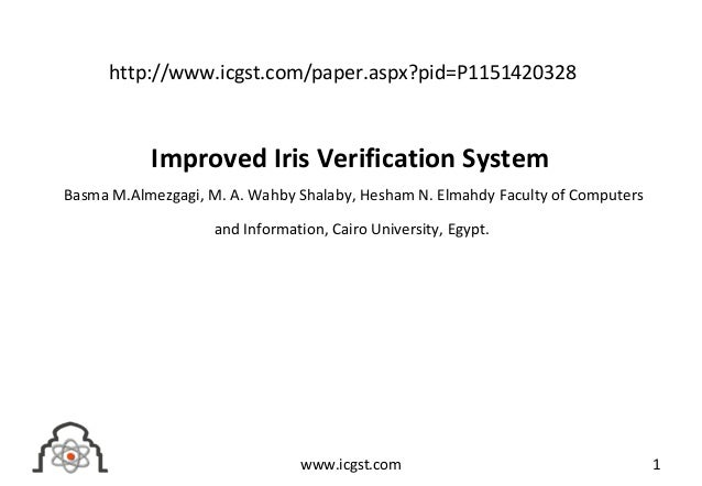 Improved Iris Verification System Basma M.Almezgagi, M. A. Wahby Shalaby, Hesham N. Elmahdy Faculty of Computers and Infor...