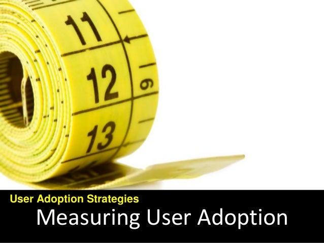 Measuring User Adoption User Adoption Strategies