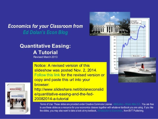 Economics for your Classroom from  Ed Dolan's Econ Blog  Quantitative Easing:  A Tutorial  Revised March 2013  Notice: A r...