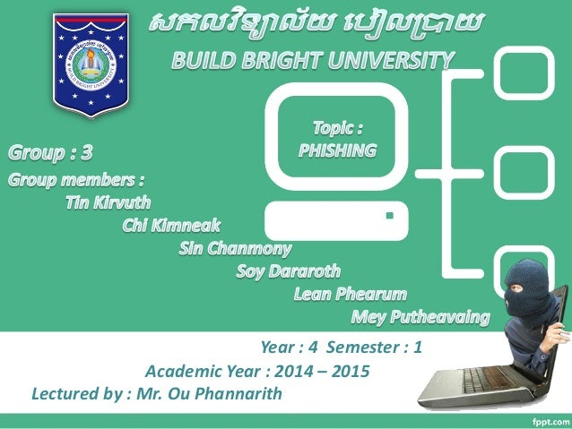 Year : 4 Semester : 1  Academic Year : 2014 – 2015  Lectured by : Mr. Ou Phannarith