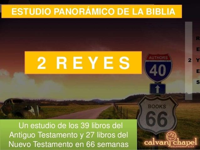 2 R E Y E S ESTUDIO PANORÁMICO DE LA BIBLIA Un estudio de los 39 libros del Antiguo Testamento y 27 libros del Nuevo Testa...