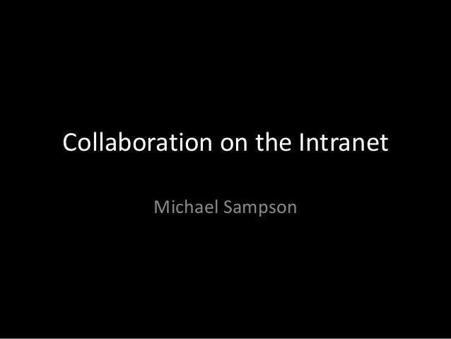 Collaboration on the Intranet Michael Sampson