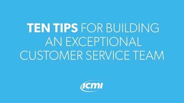 10 Tips for Building an Exceptional Customer Service Team