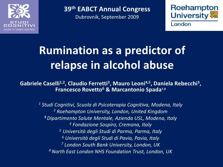 39thEABCT Annual Congress<br />Dubrovnik, September 2009<br />Rumination as a predictor of relapse in alcohol abuse<br />G...