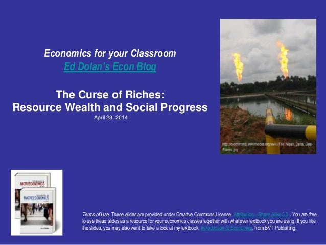 Economics for your Classroom Ed Dolan's Econ Blog The Curse of Riches: Resource Wealth and Social Progress April 23, 2014 ...