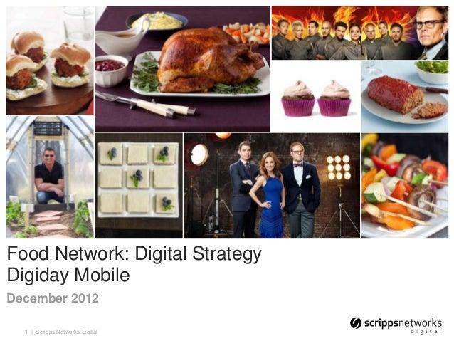 Food Network: Digital StrategyDigiday MobileDecember 2012  1 | Scripps Networks Digital