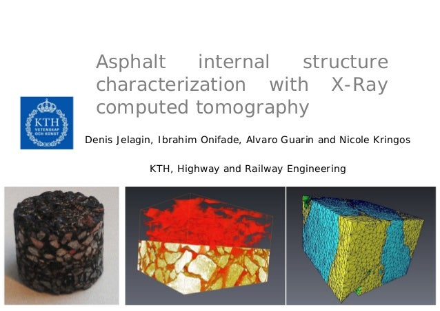 Asphalt    internal structure  characterization with X-Ray  computed tomographyDenis Jelagin, Ibrahim Onifade, Alvaro Guar...