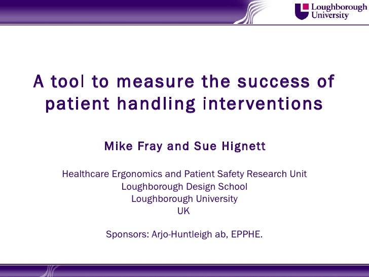 A tool to measure the success of patient handling inter ventions            Mike Fray and Sue Hignett   Healthcare Ergonom...