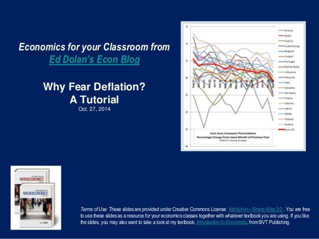 Economics for your Classroom from Ed Dolan's Econ Blog Why Fear Deflation? A Tutorial Oct. 27, 2014 Terms of Use: These sl...