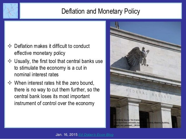 Deflation and Monetary Policy  Deflation makes it difficult to conduct effective monetary policy  Usually, the first too...