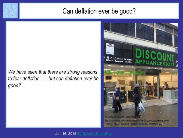 Can deflation ever be good? We have seen that there are strong reasons to fear deflation . . . but can deflation ever be g...
