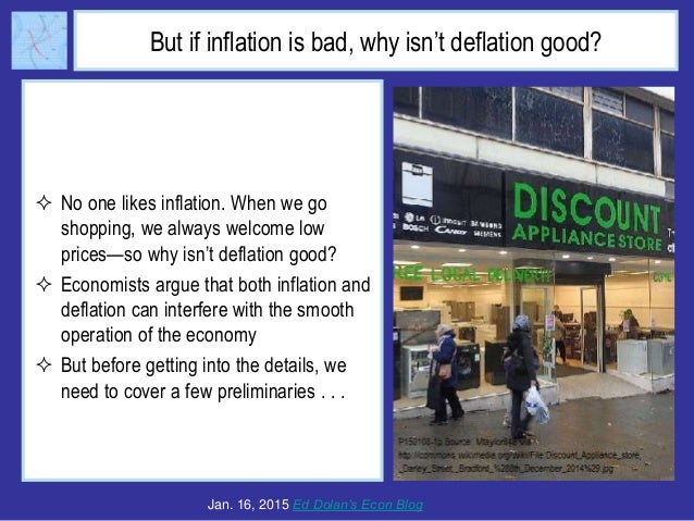 But if inflation is bad, why isn't deflation good?  No one likes inflation. When we go shopping, we always welcome low pr...