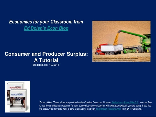 Economics for your Classroom from Ed Dolan's Econ Blog Consumer and Producer Surplus: A Tutorial Updated Jan. 19, 2015 Ter...