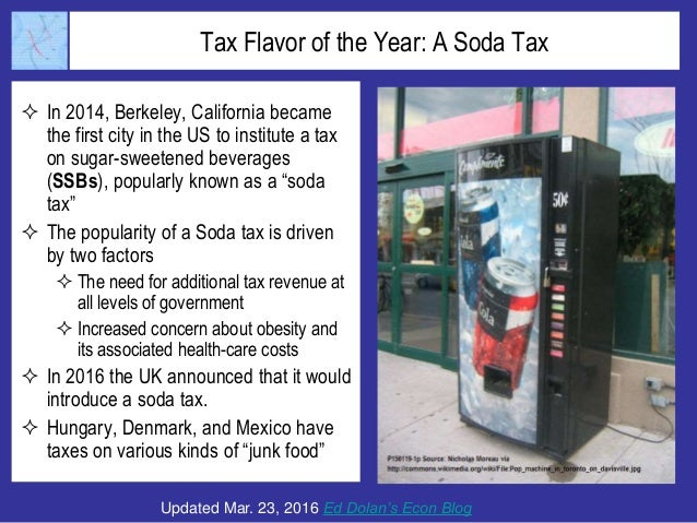 Tax Flavor of the Year: A Soda Tax  In 2014, Berkeley, California became the first city in the US to institute a tax on s...