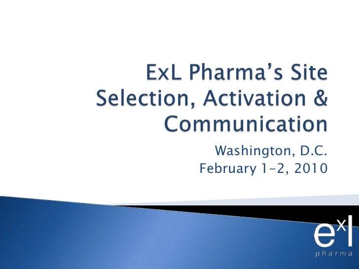 ExLPharma's Site Selection, Activation & Communication <br />Washington, D.C.<br />February 1-2, 2010<br />