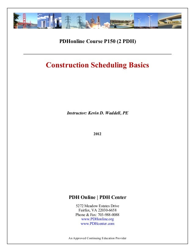 PDHonline Course P150 (2 PDH)Construction Scheduling Basics2012Instructor: Kevin D. Waddell, PEPDH Online | PDH Center5272...