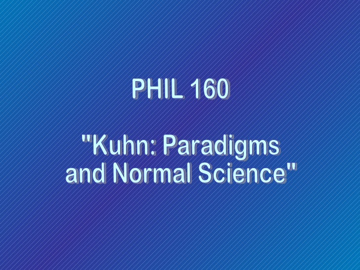 "PHIL 160 ""Kuhn: Paradigms and Normal Science"""