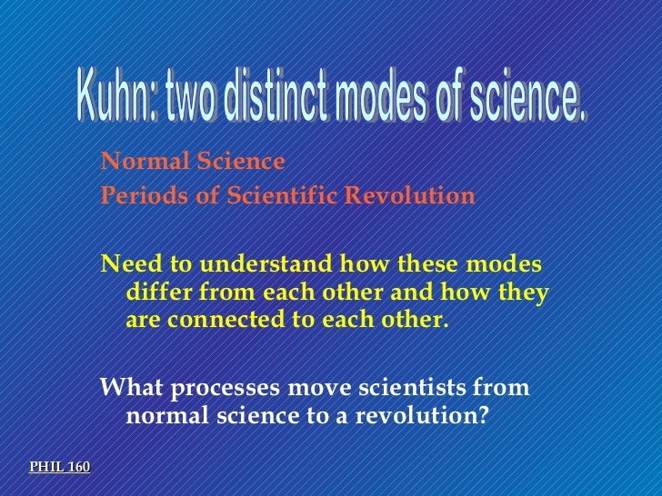 normal science Normal science: science as it is practiced within a single paradigm models are constructed as the solutions to puzzles under the guidance of a theory, but the theory itself is not criticized or blamed for failures (eg, leverrier-adams example—discovery of neptune.