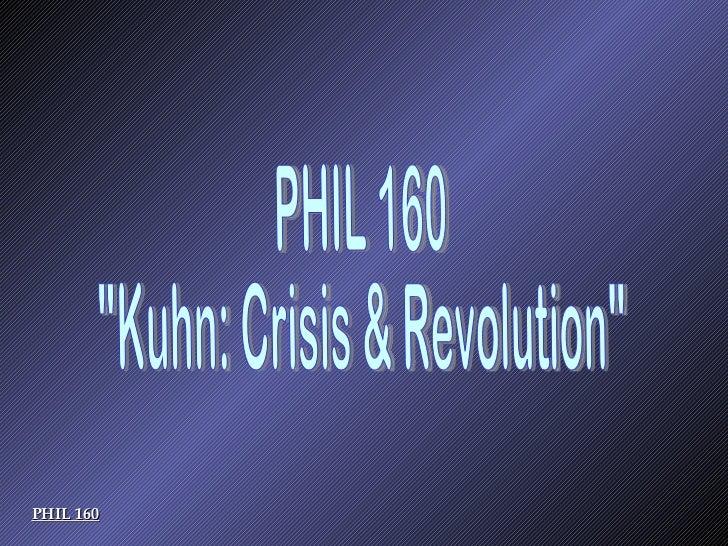"PHIL 160 PHIL 160 ""Kuhn: Crisis & Revolution"""