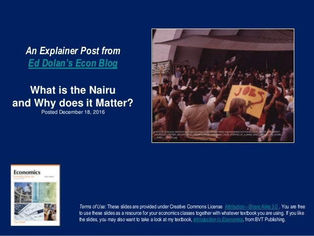An Explainer Post from Ed Dolan's Econ Blog What is the Nairu and Why does it Matter? Posted December 18, 2016 Terms of Us...