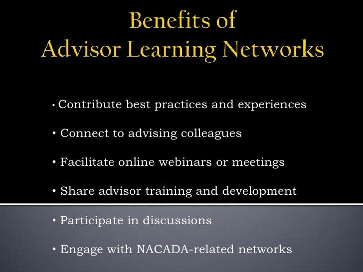 Benefits of Advisor Learning Networks<br /><ul><li>Contribute best practices and experiences