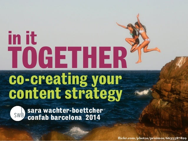 in it  TOGETHER  co-creating your  content strategy  sara wachter-boettcher  confab barcelona 2014  flickr.com/photos/proi...