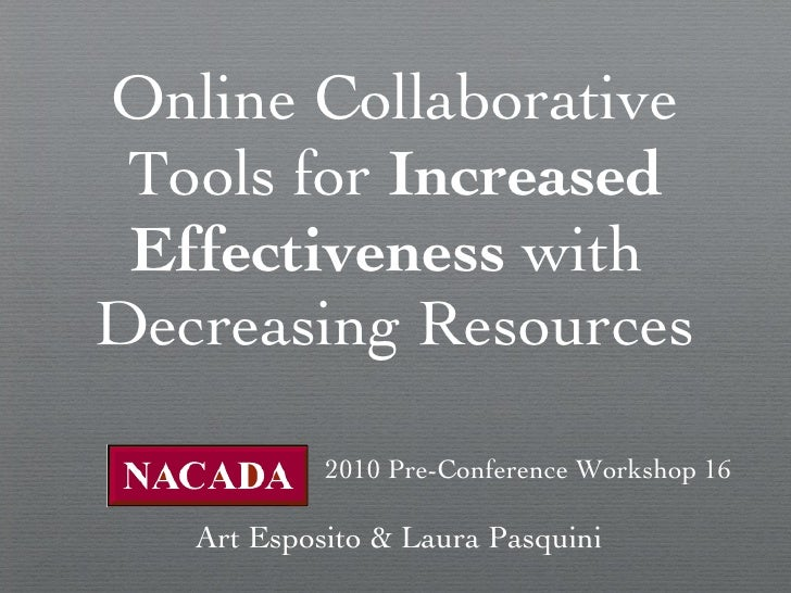 Online Collaborative Tools for  Increased Effectiveness  with  Decreasing Resources <ul><li>2010 Pre-Conference Workshop 1...