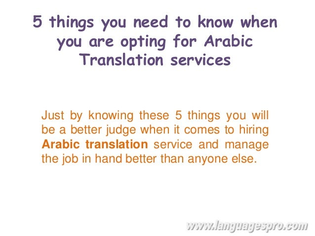 5 things you need to know when you are opting for Arabic Translation services Just by knowing these 5 things you will be a...