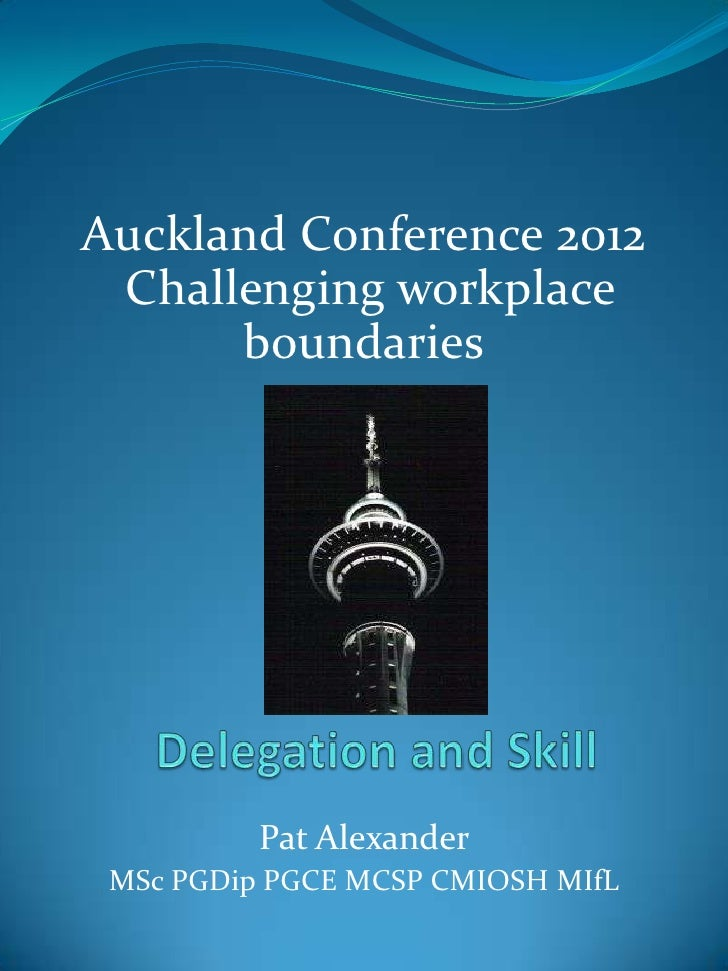 Auckland Conference 2012 Challenging workplace      boundaries          Pat Alexander MSc PGDip PGCE MCSP CMIOSH MIfL