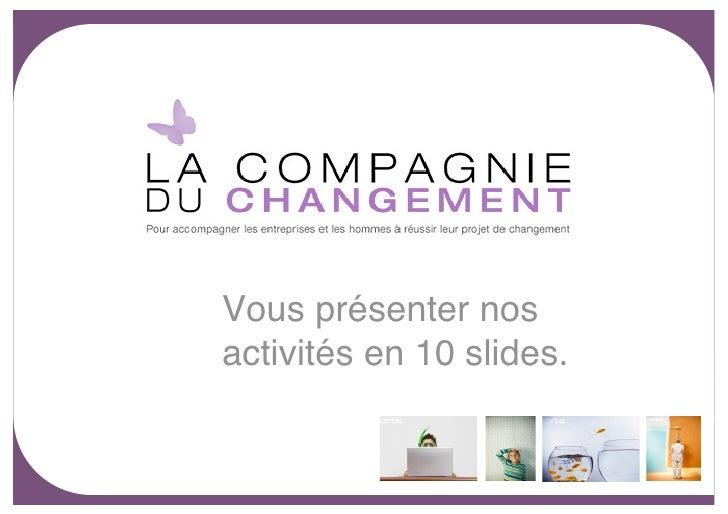 Vous présenter nos activités en 10 slides.                 Le 22/03/2009 pour MRM                                         ...