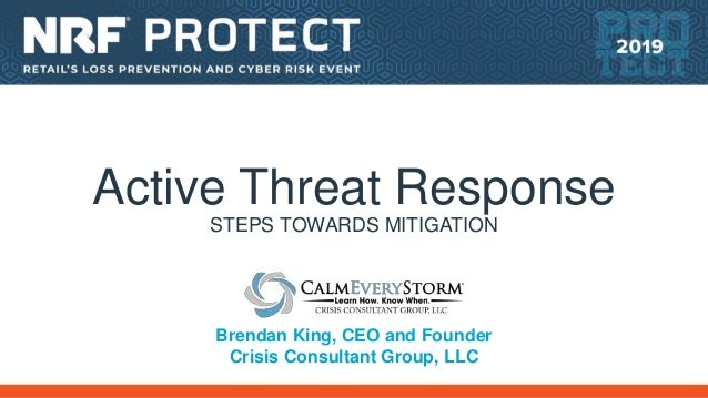 Active Threat Response STEPS TOWARDS MITIGATION Brendan King, CEO and Founder Crisis Consultant Group, LLC