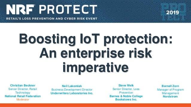 Boosting IoT protection: An enterprise risk imperative Christian Beckner Senior Director, Retail Technology National Retai...