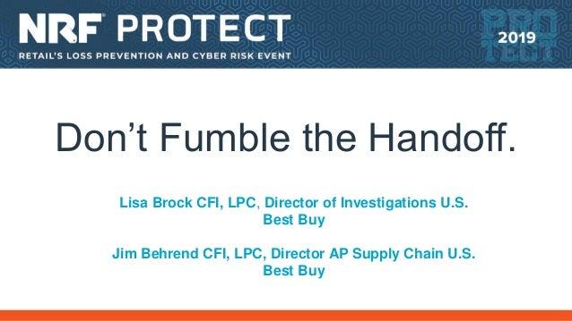 Don't Fumble the Handoff. Lisa Brock CFI, LPC, Director of Investigations U.S. Best Buy Jim Behrend CFI, LPC, Director AP ...