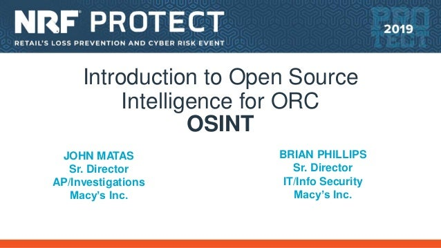 Introduction to Open Source Intelligence for ORC OSINT JOHN MATAS Sr. Director AP/Investigations Macy's Inc. BRIAN PHILLIP...