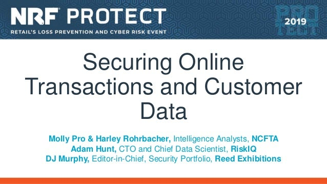Securing Online Transactions and Customer Data Molly Pro & Harley Rohrbacher, Intelligence Analysts, NCFTA Adam Hunt, CTO ...