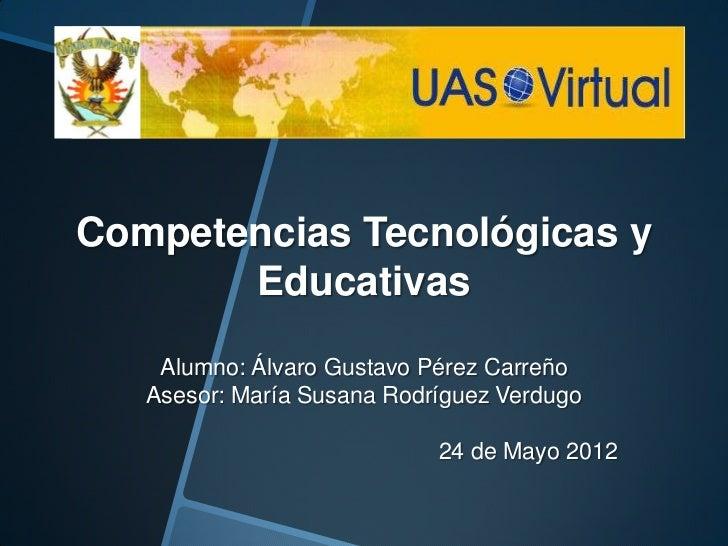 Competencias Tecnológicas y       Educativas    Alumno: Álvaro Gustavo Pérez Carreño   Asesor: María Susana Rodríguez Verd...