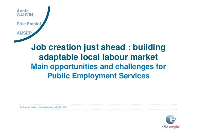 24th April 2014 - 10th meeting OECD LEED Job creation just ahead : building adaptable local labour market Main opportuniti...
