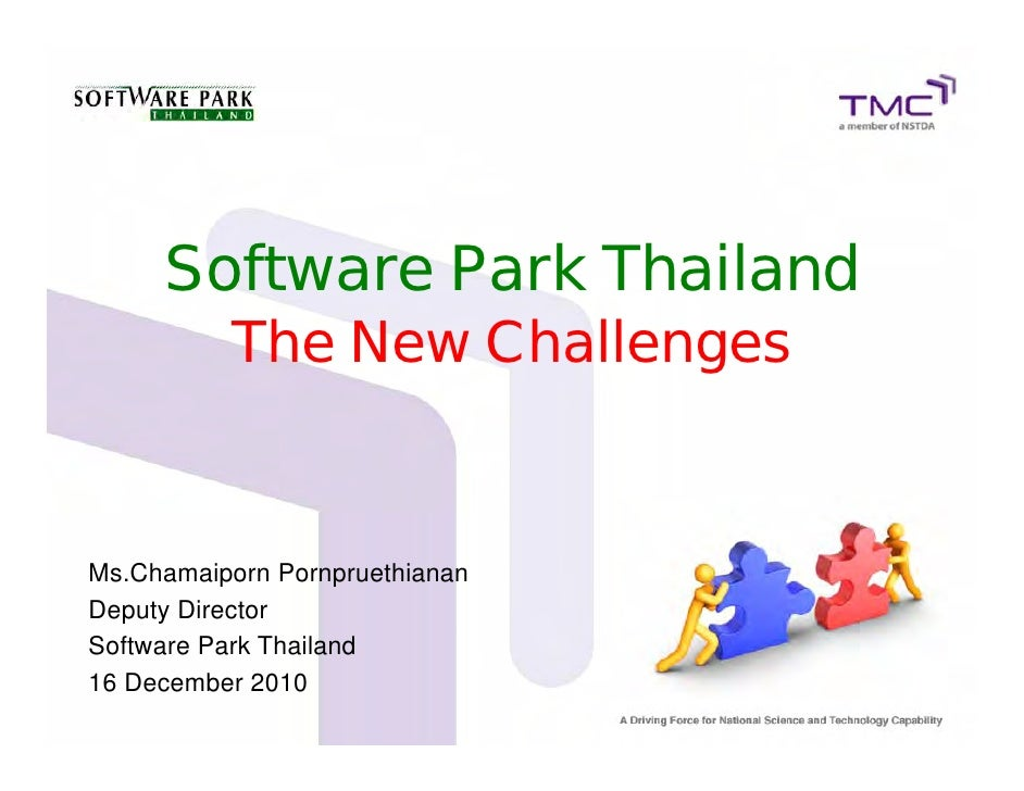Software Park Thailand          The New ChallengesMs.Chamaiporn PornpruethiananDeputy DirectorSoftware Park Thailand16 Dec...