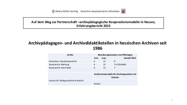 Auf dem Weg zur Partnerschaft –archivpädagogische Kooperationsmodelle in Hessen, Erfahrungsbericht 2015 Archivpädagogen- u...