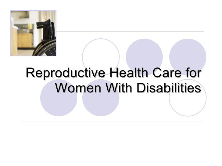 Reproductive Health Care for Women With Disabilities
