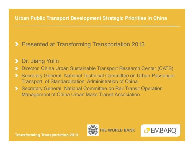 Urban Public Transport Development Strategic Priorities in China!!   Presented at Transforming Transportation 2013!!   Dr....